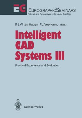 Intelligent CAD Systems III: Practical Experience and Evaluation - Hagen, Paul J W Ten (Editor), and Veerkamp, Paul J (Editor)
