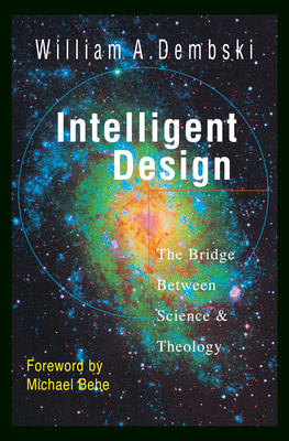 Intelligent Design: The Bridge Between Science & Theology - Dembski, William A, and Behe, Michael (Foreword by)