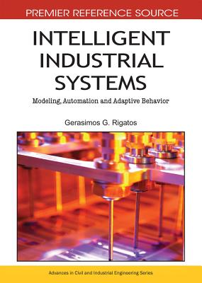 Intelligent Industrial Systems: Modeling, Automation and Adaptive Behavior - Rigatos, Gerasimos G