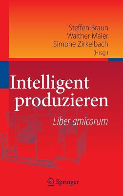 Intelligent Produzieren: Liber Amicorum - Braun, Steffen (Editor)