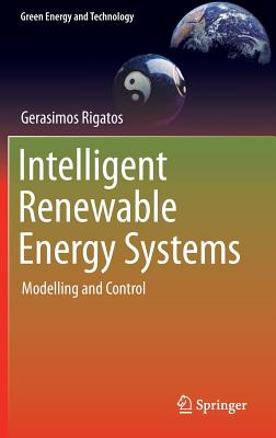 Intelligent Renewable Energy Systems 2017: Modelling and Control - Rigatos, Gerasimos G.