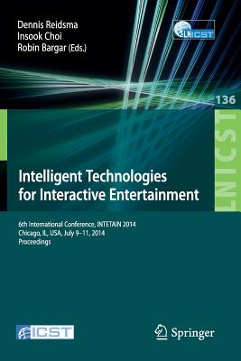 Intelligent Technologies for Interactive Entertainment: 6th International Conference, INTETAIN 2014, Chicago, IL, USA, July 9-11, 2014. Proceedings - Reidsma, Dennis (Editor)