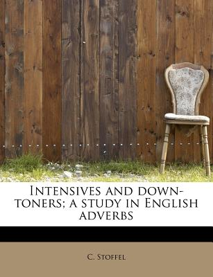Intensives and Down-Toners; A Study in English Adverbs - Stoffel, C
