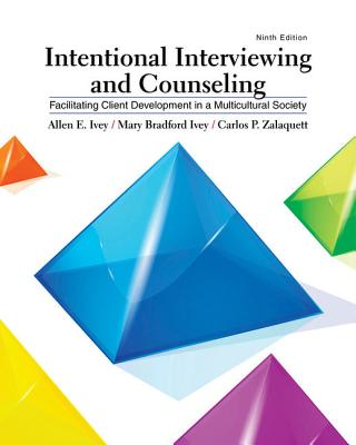 Intentional Interviewing and Counseling: Facilitating Client Development in a Multicultural Society - Ivey, Allen E, and Ivey, Mary Bradford, and Zalaquett, Carlos P