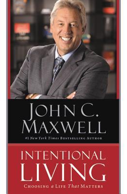 Intentional Living: Choosing a Life That Matters - Maxwell, John C