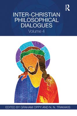 Inter-Christian Philosophical Dialogues: Volume 4 - Oppy, Graham (Editor), and Trakakis, N.N. (Editor)