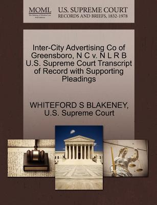 Inter-City Advertising Co of Greensboro, N C V. N L R B U.S. Supreme Court Transcript of Record with Supporting Pleadings - Blakeney, Whiteford S, and U S Supreme Court (Creator)