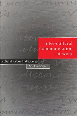 Inter-Cultural Communication at Work: Cultural Values in Discourse - Clyne, Michael