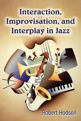 Interaction, Improvisation, and Interplay in Jazz - Hodson, Robert