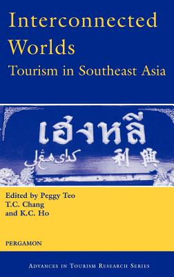 Interconnected Worlds: Tourism in Southeast Asia - Ho, K C, and Teo, P (Editor), and Chang, T C (Editor)