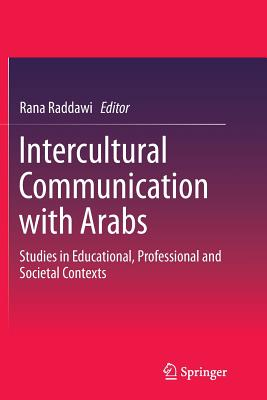 Intercultural Communication with Arabs: Studies in Educational, Professional and Societal Contexts - Raddawi, Rana (Editor)