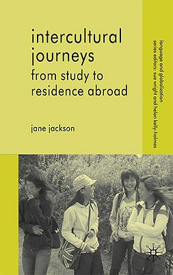 Intercultural Journeys: From Study to Residence Abroad - Jackson, J