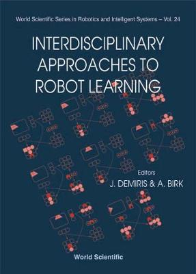 Interdisciplinary Approaches to Robot Learning - Birk, Andreas (Editor), and Demiris, YIANNIS (Editor)