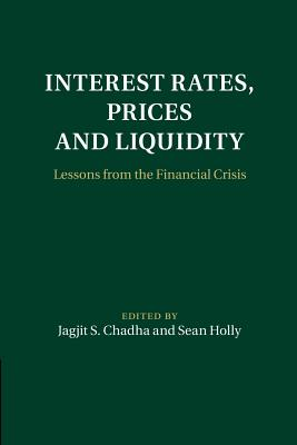 Interest Rates, Prices and Liquidity: Lessons from the Financial Crisis - Chadha, Jagjit S. (Editor), and Holly, Sean (Editor)