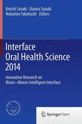Interface Oral Health Science 2014: Innovative Research on Biosis-Abiosis Intelligent Interface - Sasaki, Keiichi (Editor)