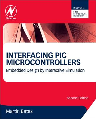 Interfacing PIC Microcontrollers: Embedded Design by Interactive Simulation - Bates, Martin P.