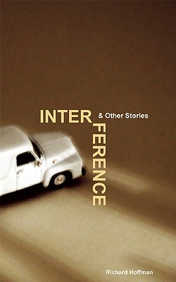 Interference & Other Stories - Hoffman, Richard