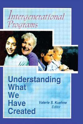 Intergenerational Programs: Understanding What We Have Created - Kuehne, Valerie