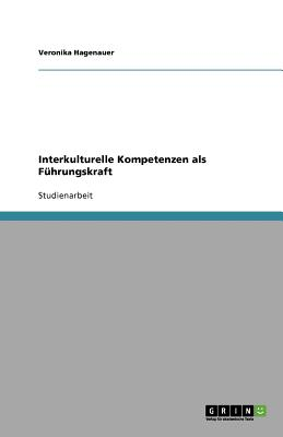 Interkulturelle Kompetenzen ALS Fuhrungskraft - Hagenauer, Veronika