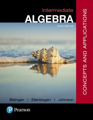 Intermediate Algebra: Concepts and Applications - Bittinger, Marvin L, and Ellenbogen, David J, and Johnson, Barbara L