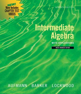 Intermediate Algebra with Applications - Aufmann, Richard N, and Lockwood, Joanne, and Barker, Vernon C