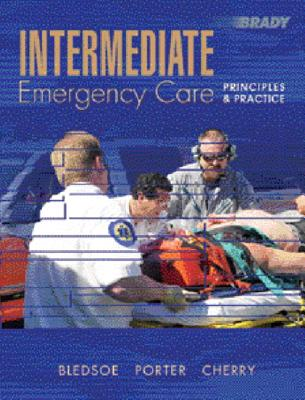 Intermediate Emergency Care: Principles and Practice - Bledsoe, Bryan E, and Porter, Robert S, and Cherry, Richard A