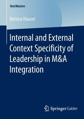 Internal and External Context Specificity of Leadership in M&A Integration - Hauser, Bettina