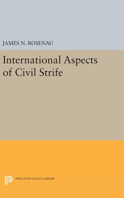 International Aspects of Civil Strife - Rosenau, James N.