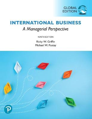 International Business: A Managerial Perspective, Global Edition - Griffin, Ricky, and Pustay, Michael, and Pustay, Mike