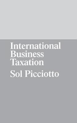 International Business Taxation: A Study in the Internationalization of Business Regulation - Picciotto, Sol