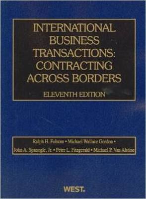 International Business Transactions: Contracting Across Borders - Folsom, Ralph, and Gordon, Michael, and Spanogle, John A.