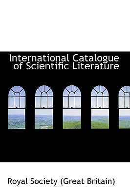 International Catalogue of Scientific Literature - Royal Society Library of Great Britain, and Society (Great Britain), Royal