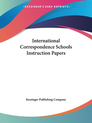 International Correspondence Schools Instruction Papers - Kessinger Publishing Company (Creator)