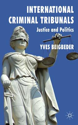 International Criminal Tribunals: Justice and Politics - Beigbeder, Yves