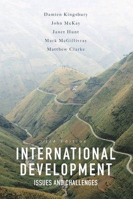 International Development: Issues and Challenges - Kingsbury, Damien, and McKay, John, and Hunt, Janet
