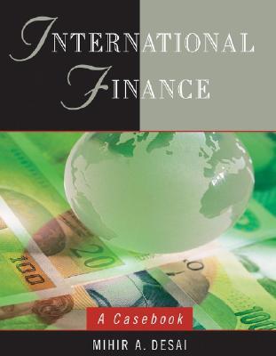 International Finance: A Casebook - Desai, Mihir A