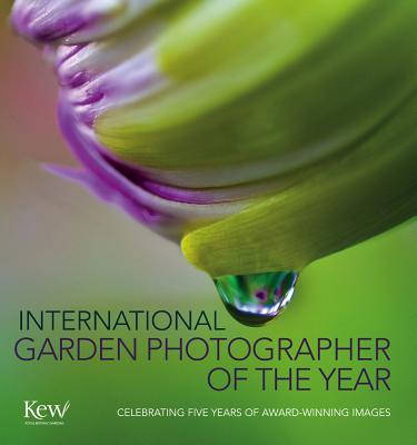 International Garden Photographer of the Year: Celebrating Five Years of Award-Winning Images - Garden & Landscape Photographic Arts Ltd