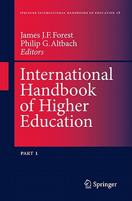 International Handbook of Higher Education: Part One: Global Themes and Contemporary Challenges, Part Two: Regions and Countries - Forest, James J. F. (Editor), and Altbach, Philip G. (Editor)