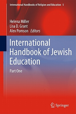 International Handbook of Jewish Education - Miller, Helena (Editor), and Grant, Lisa D. (Editor), and Pomson, Alex (Editor)