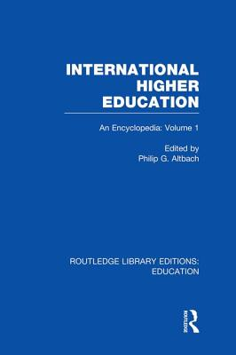 International Higher Education Volume 1: An Encyclopedia - Altbach, Philip (Editor)