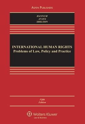 International Human Rights: Problems of Law, Policy, and Practice, Fifth Edition - Lillich, and Hannum, Hurst, and Anaya, S James