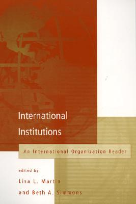 International Institutions: An International Organization Reader - Martin, Lisa L (Editor)