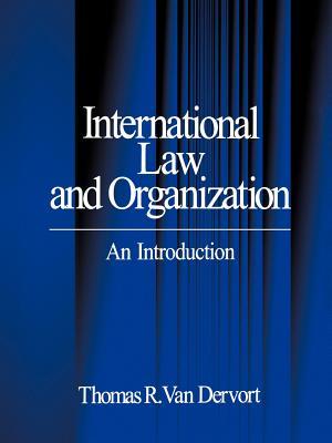 International Law and Organization: An Introduction - Van Dervort, Thomas R, Dr.