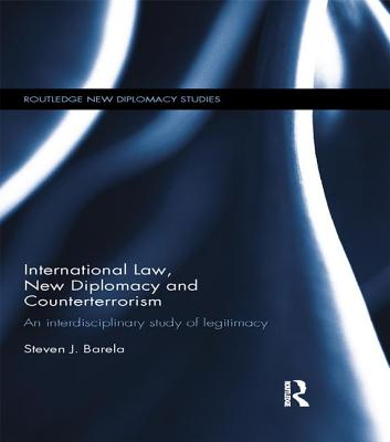 International Law, New Diplomacy and Counterterrorism: An interdisciplinary study of legitimacy - Barela, Steven J.