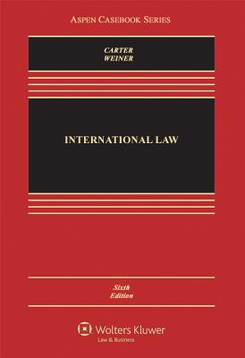 International Law, Sixth Edition - Carter, Barry E, and Weiner, Allen S