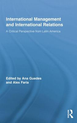 International Management and International Relations: A Critical Perspective from Latin America - Guedes, Ana (Editor), and Faria, Alex (Editor)