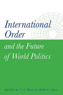 International Order and the Future of World Politics - Paul, Thazha Varkey (Editor)