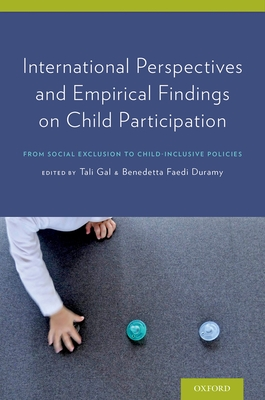 International Perspectives and Empirical Findings on Child Participation: From Social Exclusion to Child-Inclusive Policies - Gal, Tali, and Duramy, Benedetta