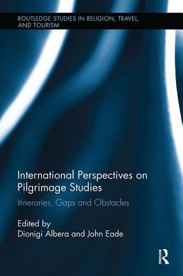 International Perspectives on Pilgrimage Studies: Itineraries, Gaps and Obstacles - Eade, John (Editor), and Albera, Dionigi (Editor)