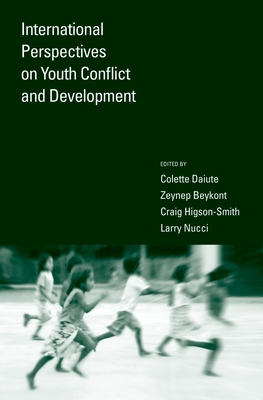 International Perspectives on Youth Conflict and Development - Daiute, Colette, Dr. (Editor), and Beykont, Zeynep F (Editor), and Higson-Smith, Craig (Editor)